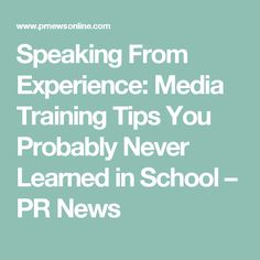 Speaking From Experience: Media Training Tips You Probably Never Learned in School – PR News