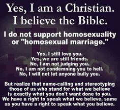 Okay, put your big girl panties on before you get your feelings hurt. YOU HAVE EVERY RIGHT TO BELIEVE WHAT YOU WANT! BUT WHEN YOU GO OUT OF YOUR WAY TO TAKE SOMEONES RIGHTS AWAY, THAT'S WHEN YOU'RE WRONG. SO STOP WITH YOUR RIGHTEOUS CHRISTIAN BELIEFS AND SIT YOUR HOMOPHOBIC ASSES DOWN! My rant is over. Go on with your day.