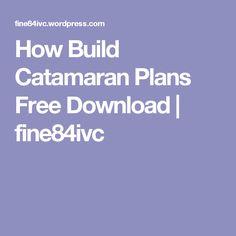 How Build Catamaran Plans Free Download | fine84ivc