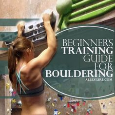 A beginner's training guide to bouldering