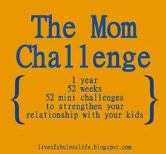 Mom Challenge. Someone was listening to my prayers. This is exactly what I have been looking for! A play by play on how to be a better mom and grow closer to your children. She has things for them AND for you! (the mom) It's doable, too. Not overwhelming at all <3 Hip hip hooray. I may get through these teen years, yet!