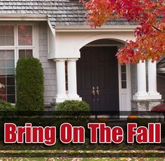 5 Home Care Tips For This Fall Season. Say goodbye to the summer season, and get your home ready for the arrival of fall.