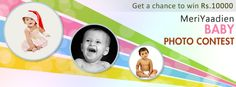 Participate in MeriYaadein Baby Photo Contest 2013 and get a chance to win Rs. 10,000.