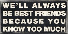 "Box Sign ""We'll Always Be Best Friends"" - Wooden Box Sign with hollow back featuring Best Friend Quotation - Great Gift Idea - Measures 10"" X 5"" - Featured wording: ""We'll Always Be Best Friends Becau                                                                                                                                                                                 More"