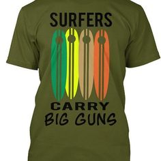 Surfers Carry Big Guns now available in our shop only. #surfer#surfing#Big waves#surfboards#shirt#men