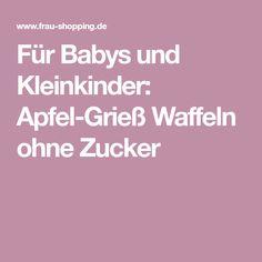 Für Babys und Kleinkinder: Apfel-Grieß Waffeln ohne Zucker