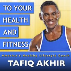 Reshape your body, restore your health and renew your life with fitness, nutrition & wellness support from America's Healthy Lifestyle Coach, Tafiq Akhir....