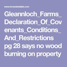 Gleannloch_Farms_Declaration_Of_Covenants_Conditions_And_Restrictions pg 28 says no wood burning on property