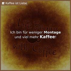 Ich bin für weniger <b>Montage</b>  und viel mehr <b><big>Kaffee</big></b>!