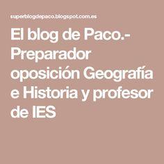 El blog de Paco.- Preparador oposición Geografía e Historia y profesor de IES