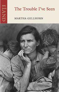 The Trouble I've Seen by Martha Gellhorn