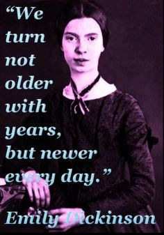 growing older ~ Emily Dickinson