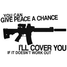 You Can Give Peace A Chance Nra Decal Sticker BallzBeatz . Cricut Air 2, Patriotic Tattoos, Best Quotes Ever, Give Peace A Chance, Cool Logo, Rav4, Car Decals, Cricut Ideas, Cutting Files