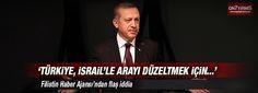 Filistin Haber Ajansı: Türkiye arayı düzeltmek için İsrail'den silah alıyor. ARALARI HİÇ BİR ZAMAN BOZULMADI Kİ. ONLAR KAYIKÇI KAVGASIYDI.