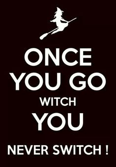 Once you go witch...
