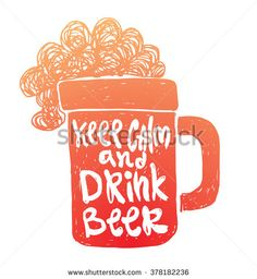"""Vector motivational card with cartoon image of an orange silhouette of mug of beer with white lettering """"Keep calm and drink beer"""" on a white background. Hand drawn typography poster. Quote, phrase."""