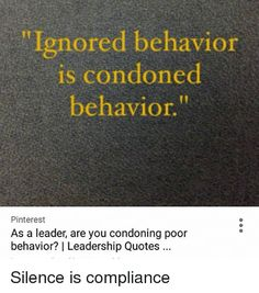 "Memes, 🤖, and Est: ""Ignored behavior is condoned behavior. Pinter est As a leader, are you condoning poor behavior? l Leadership Quotes Silence is compliance Quotes For Kids, Great Quotes, Quotes To Live By, Life Quotes, Inspirational Quotes, Crush Quotes, Bad Leadership Quotes, Ethics Quotes, Good Manager Quotes"