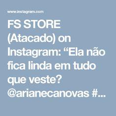 """FS STORE (Atacado) on Instagram: """"Ela não fica linda em tudo que veste? @arianecanovas #FSstore #GrupoFS #embreve"""""""