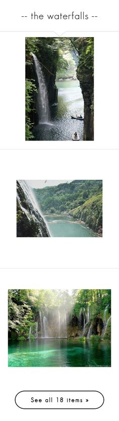 """""""-- the waterfalls --"""" by rachel-in-wonderlandxoxo ❤ liked on Polyvore featuring backgrounds, pictures, places, nature, photos, pics, green, scenery, water and landscapes"""