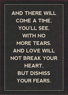 There will come a time when love will not break your heart but dismiss your fears. mumford and sons