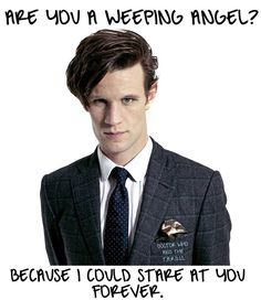 I would love if Matt Smith were staring at me. But then I would think that something about me looks bad, so actually I really wouldn' I guess.