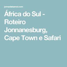 África do Sul - Roteiro Jonnanesburg, Cape Town e Safari
