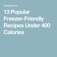 13 Popular Freezer-Friendly Recipes Under 400 Calories