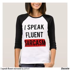 I speak fluent sarcasm T-Shirt #sarcasm #ispeakfluentsarcasm