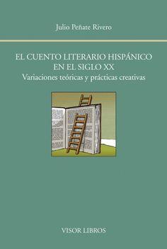El cuento literario hispánico en el siglo XX : variaciones teóricas y prácticas creativas / Julio Peñate Rivero http://fama.us.es/record=b2703209~S5*spi