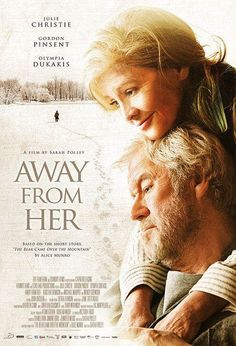 Away from Her Movie 2007 Poster - Sarah Polley directed. Julie Christie and Gordon Pinsent are incredible as a husband and wife facing her institutionalization due to Alzheimer's