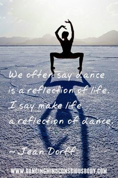 """""""We often say dance is a reflection of life. I say make life a reflection of dance.""""  ONEliner #36 My 'ONEliner' is every week on the Dutch radio. Listen to Mario Egthuijsen and his wonderful radio program Quickquickslow every Friday.  www.beinspiredandyoushallinspire.com"""