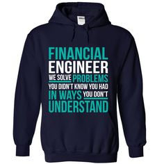 FINANCIAL ENGINEER We Solve Problems You Didn't Know You Had T-Shirts, Hoodies. Check Price ==> https://www.sunfrog.com/No-Category/FINANCIAL-ENGINEER--Solve-problem-1497-NavyBlue-Hoodie.html?id=41382