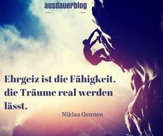 """""""Ehrgeiz ist die Fähigkeit, die Träume real werden lässt."""" Niklas Gennen"""