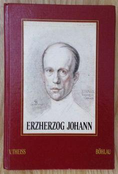 ERZHERZOG JOHANN DER STEIRISCHE PRINZ Viktor Theiss Böhlau Verlag 1982