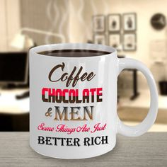 Coffee Chocolate and Men Some Things are Just Better Rich - Funny Mug  *11oz Mug  *Dishwasher and microwave safe Ceramic Mug  *Your Coffee Cup will be Printed and shipped from the USA  *The highest quality printing possible is used. Your Ceramic Mug will never fade no matter how many times you wash it.