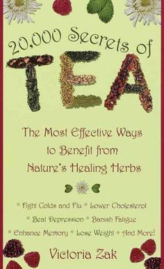 20,000 Secrets of Tea : The Most Effective Ways to Benefit from Nature's Healing Herbs