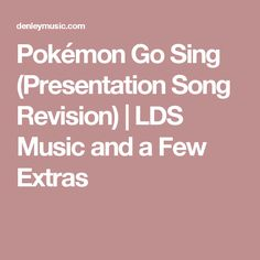 Pokémon Go Sing (Presentation Song Revision) | LDS Music and a Few Extras