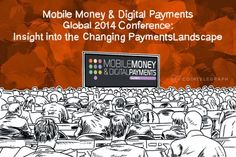 Mobile Money & Digital Payments Global 2014 Conference: Insight into the Changing Payments Landscape |  http://www.tonewsto.com/2014/09/mobile-money-digital-payments-global.html