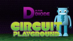'D is for Diode', A 'Circuit Playground' Video Explaining How Diodes Work With Electronics