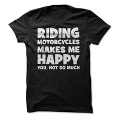 Riding Motorcycles Makes Me Happy - You Not So Much