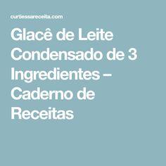 Glacê de Leite Condensado de 3 Ingredientes – Caderno de Receitas