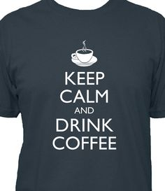 Coffee Shirt - Mens Keep Calm and Carry On - Keep Calm and Drink Coffee - 5 Colors Available - Mens Cotton Shirt - Gift Friendly via Etsy