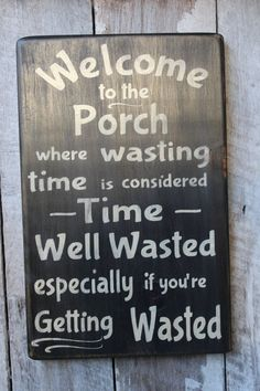 This Welcome to the Porch Where Wasting Time Is Considered Time Well Wasted Getting Wasted Wood Sign Porch Decor Outdoor Decor Boho Summer Decor is just one of the custom, handmade pieces you'll find in our signs shops. Primitive Wood Signs, Wooden Signs, Old Wood Signs, Painted Signs, Metal Signs, Hand Painted, Beach Signs, Pallet Signs, Pallet Wood