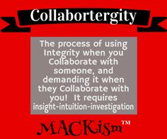 Collaboration requires Integrity on your part and the part of those you collaborate with.  JMack (c) 2016