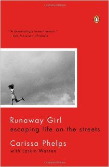 Runaway Girl: Escaping Life on the Streets Paperback – June 25, 2013 by Carissa Phelps  (Author), Larkin Warren (Contributor)