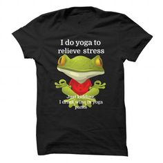 I Do Yoga To Relieve Stress, Just Kidding, I Drink Wine In Yoga Pants T Shirts, Hoodie. Shopping Online Now ==► https://www.sunfrog.com/Drinking/I-Do-Yoga-To-Relieve-Stress-Just-Kidding-I-Drink-Wine-In-Yoga-Pants.html?41382
