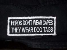 Heroes* don't wear capes, they wear dog tags. ♥