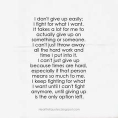I don't give up easily, I fight for what I want.