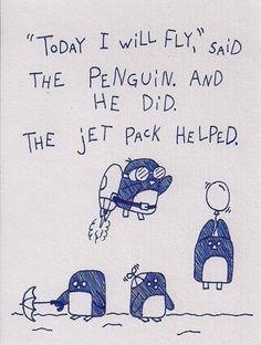 When penguins fly Penguin Quotes, Penguin Art, Penguin Love, Cute Penguins, Penguin Tattoo, Joseph Gordon Levitt, Penguin Pictures, Tiny Stories, Illustrations