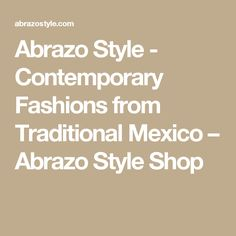 Abrazo Style - Contemporary Fashions from Traditional Mexico – Abrazo Style Shop